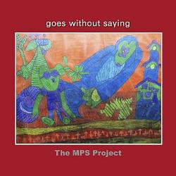The MPS Project, Goes Without Saying